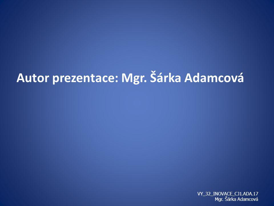 Autor prezentace: Mgr. Šárka Adamcová VY_32_INOVACE_CJ1.ADA.17 Mgr. Šárka Adamcová