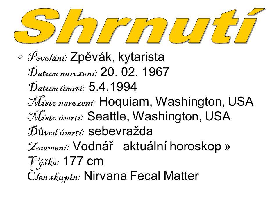 Povolání: Zpěvák, kytarista Datum narození: 20. 02. 1967 Datum úmrtí: 5.4.1994 Místo narození: Hoquiam, Washington, USA Místo úmrtí: Seattle, Washingt