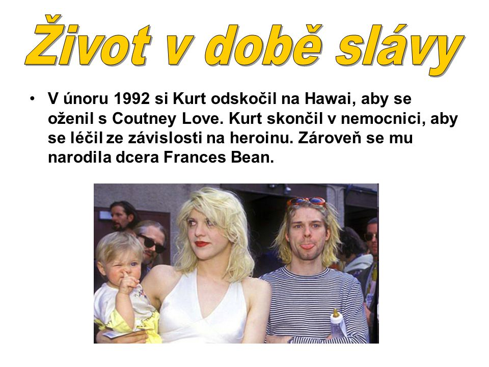 V únoru 1992 si Kurt odskočil na Hawai, aby se oženil s Coutney Love.