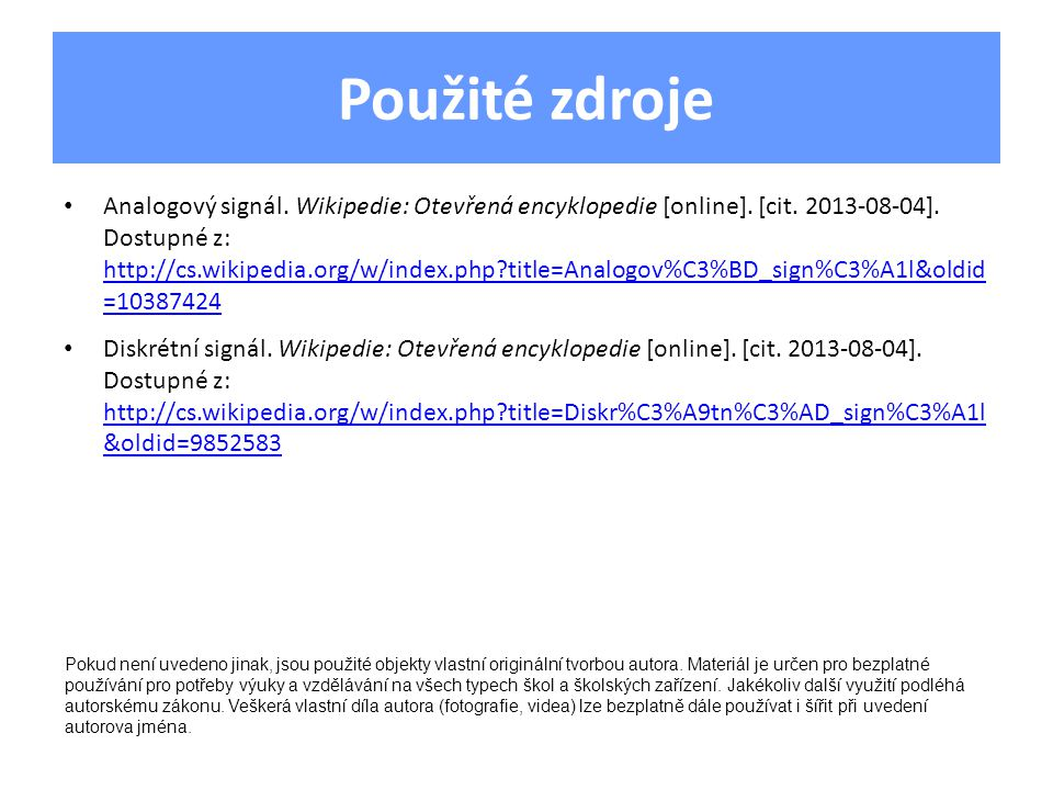 Použité zdroje Analogový signál. Wikipedie: Otevřená encyklopedie [online]. [cit. 2013-08-04]. Dostupné z: http://cs.wikipedia.org/w/index.php?title=A
