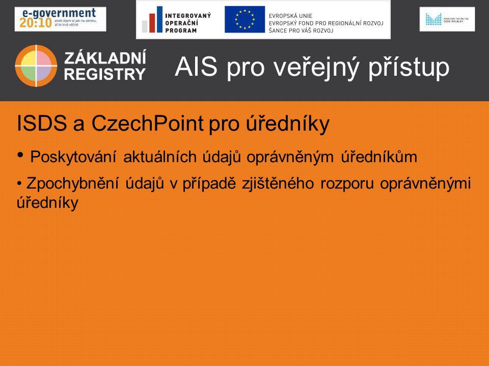 AIS pro veřejný přístup ISDS a CzechPoint pro úředníky Poskytování aktuálních údajů oprávněným úředníkům Zpochybnění údajů v případě zjištěného rozpor