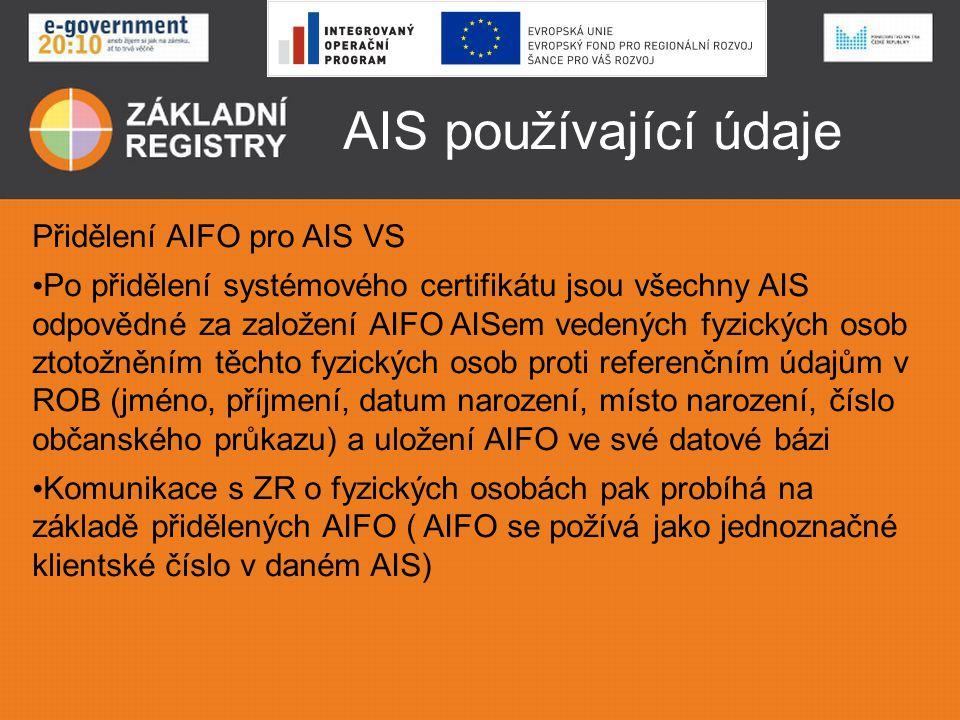 AIS používající údaje Přidělení AIFO pro AIS VS Po přidělení systémového certifikátu jsou všechny AIS odpovědné za založení AIFO AISem vedených fyzick
