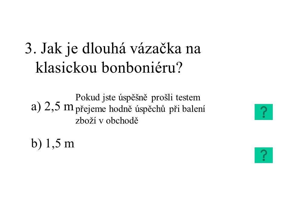 2.Jak široká má být středová vázačka? a) 5 – 6 cm b) 2 - 3 cm