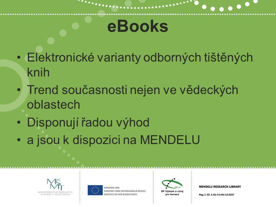 eBooks Elektronické varianty odborných tištěných knih Trend současnosti nejen ve vědeckých oblastech Disponují řadou výhod a jsou k dispozici na MENDELU