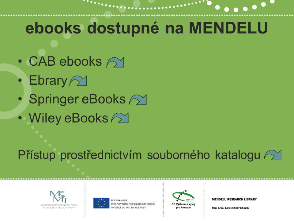 ebooks dostupné na MENDELU CAB ebooks Ebrary Springer eBooks Wiley eBooks Přístup prostřednictvím souborného katalogu