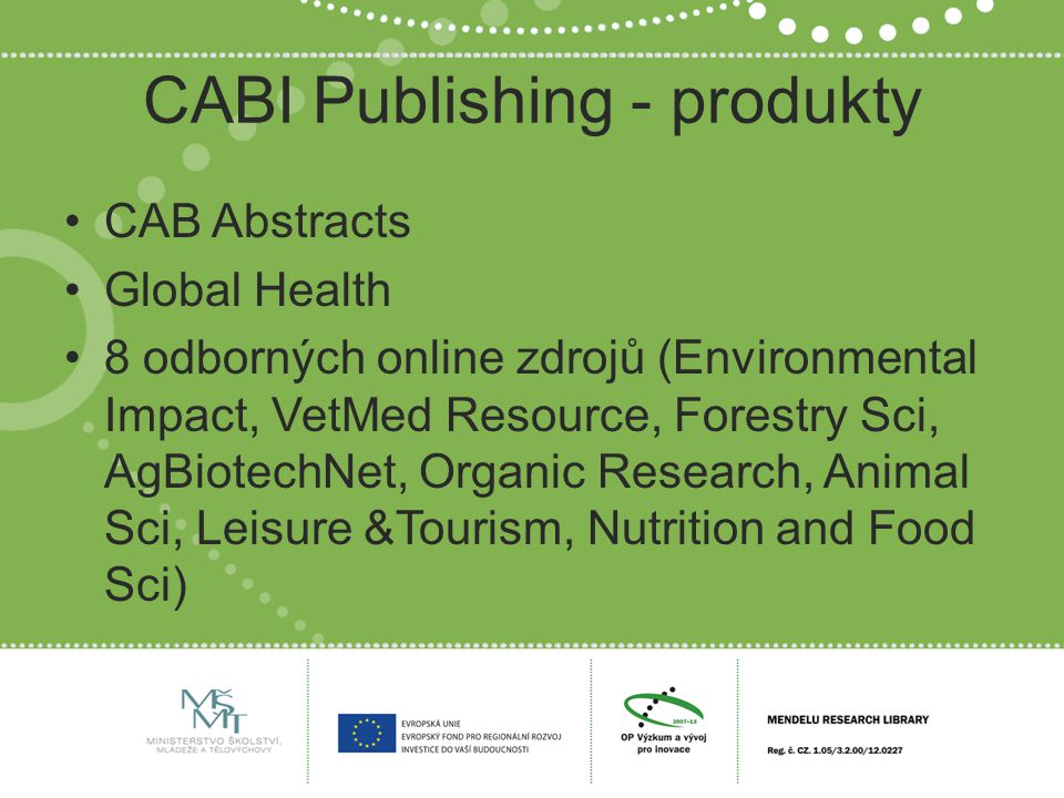 CABI Publishing - produkty CAB Abstracts Global Health 8 odborných online zdrojů (Environmental Impact, VetMed Resource, Forestry Sci, AgBiotechNet, Organic Research, Animal Sci, Leisure &Tourism, Nutrition and Food Sci)