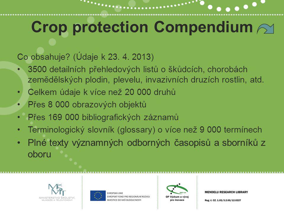 Crop protection Compendium Co obsahuje? (Údaje k 23. 4. 2013) 3500 detailních přehledových listů o škůdcích, chorobách zemědělských plodin, plevelu, i