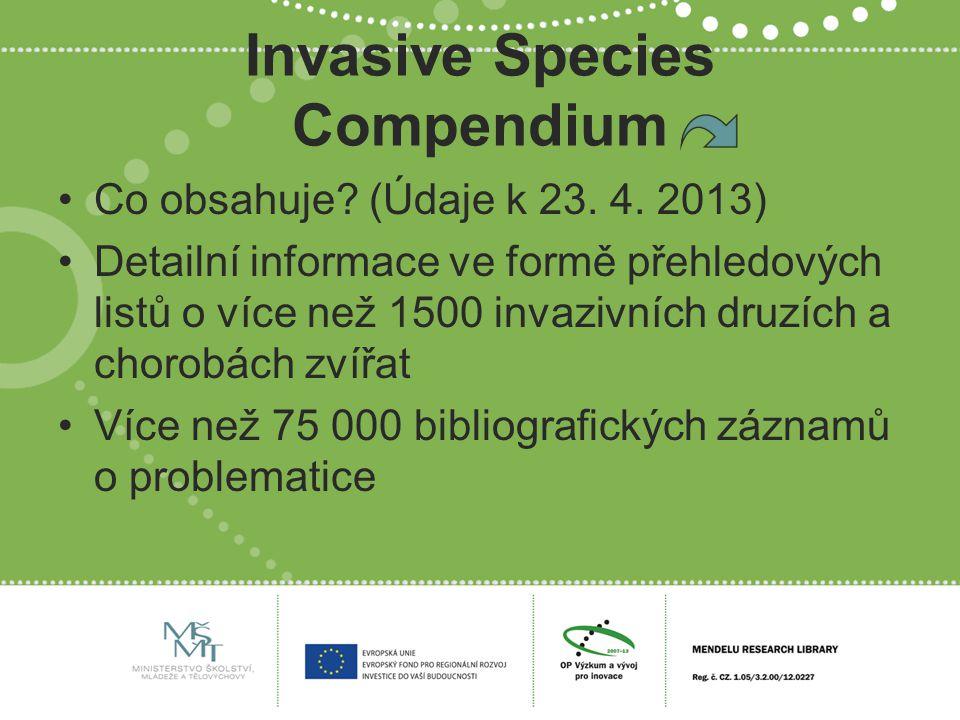 Invasive Species Compendium Co obsahuje? (Údaje k 23. 4. 2013) Detailní informace ve formě přehledových listů o více než 1500 invazivních druzích a ch