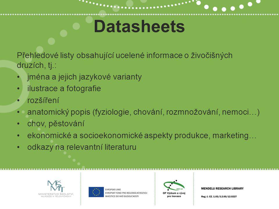 Datasheets Přehledové listy obsahující ucelené informace o živočišných druzích, tj.: jména a jejich jazykové varianty ilustrace a fotografie rozšíření