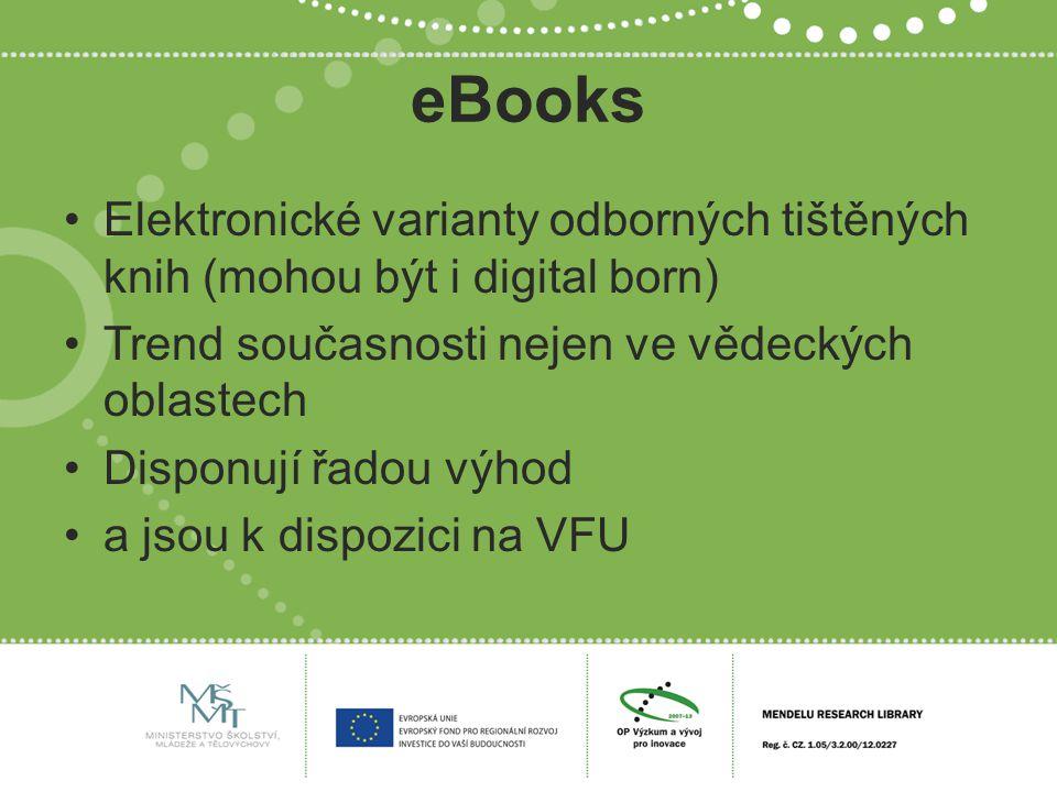 eBooks Elektronické varianty odborných tištěných knih (mohou být i digital born) Trend současnosti nejen ve vědeckých oblastech Disponují řadou výhod a jsou k dispozici na VFU