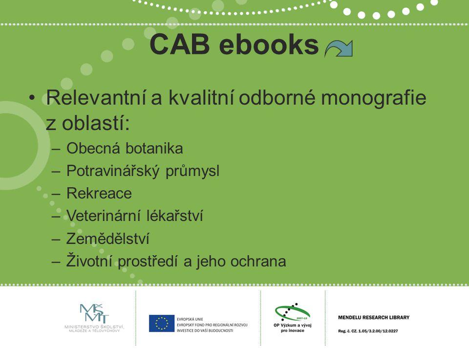 CAB ebooks Relevantní a kvalitní odborné monografie z oblastí: –Obecná botanika –Potravinářský průmysl –Rekreace –Veterinární lékařství –Zemědělství –Životní prostředí a jeho ochrana