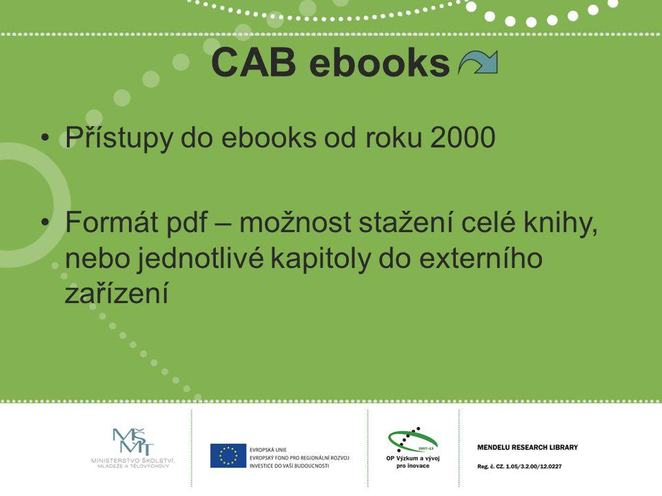 CAB ebooks Přístupy do ebooks od roku 2000 Formát pdf – možnost stažení celé knihy, nebo jednotlivé kapitoly do externího zařízení
