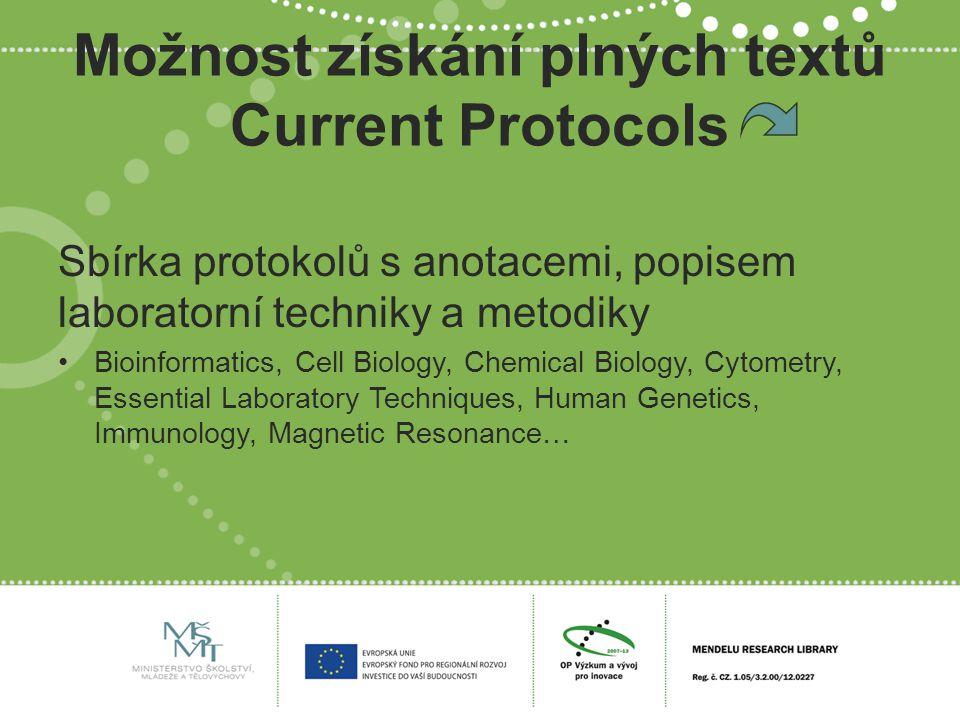 Možnost získání plných textů Current Protocols Sbírka protokolů s anotacemi, popisem laboratorní techniky a metodiky Bioinformatics, Cell Biology, Che