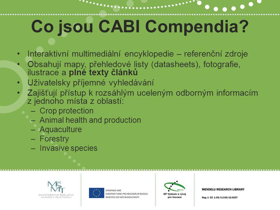 Co jsou CABI Compendia? Interaktivní multimediální encyklopedie – referenční zdroje Obsahují mapy, přehledové listy (datasheets), fotografie, ilustrac