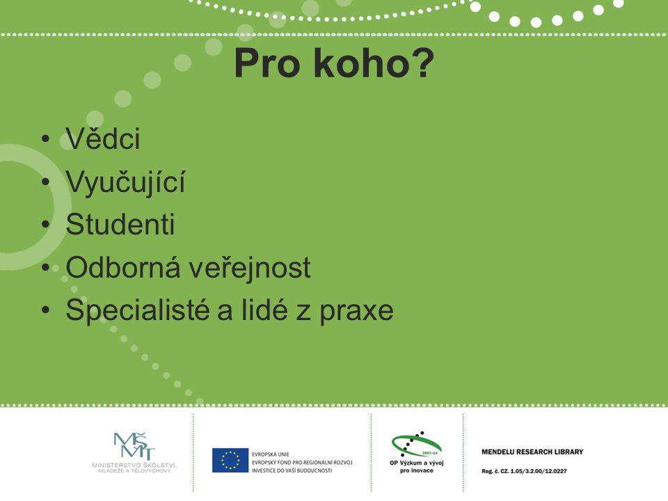Pro koho Vědci Vyučující Studenti Odborná veřejnost Specialisté a lidé z praxe