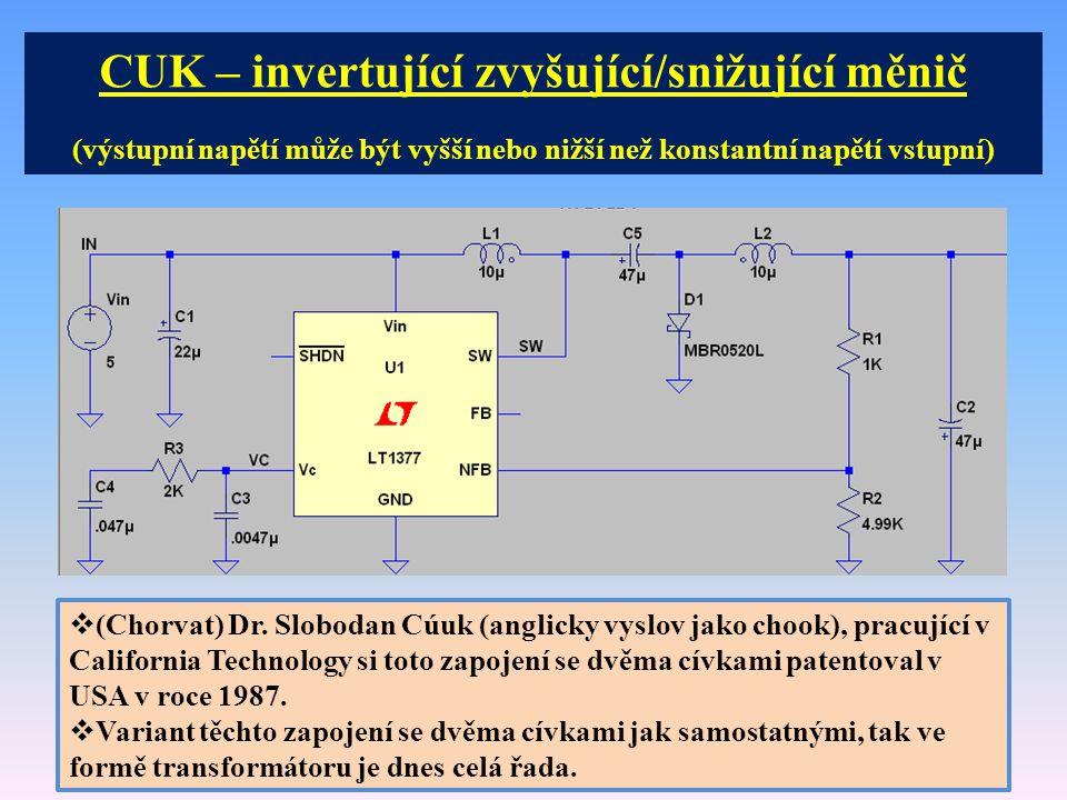 CUK – invertující zvyšující/snižující měnič (výstupní napětí může být vyšší nebo nižší než konstantní napětí vstupní)  (Chorvat) Dr. Slobodan Cúuk (a