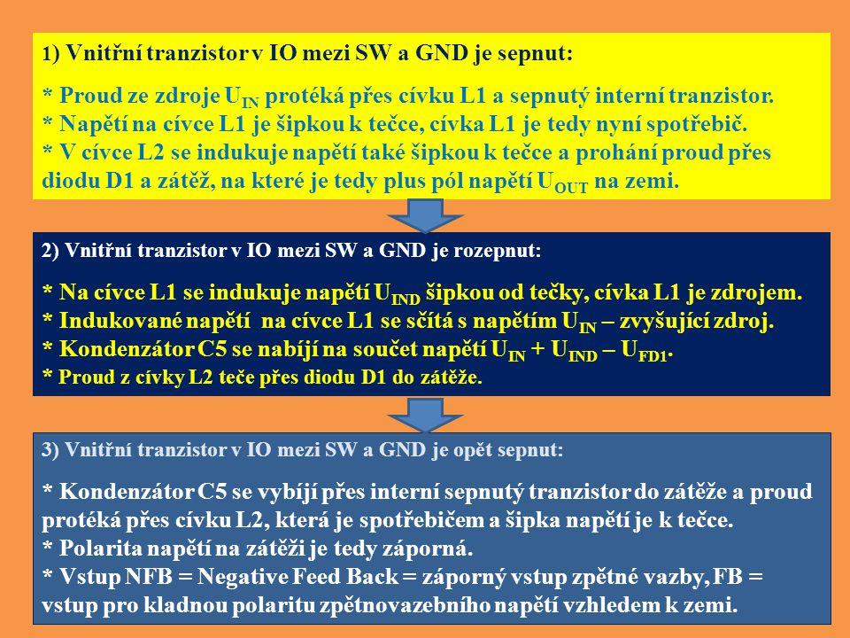 1 ) Vnitřní tranzistor v IO mezi SW a GND je sepnut: * Proud ze zdroje U IN protéká přes cívku L1 a sepnutý interní tranzistor.