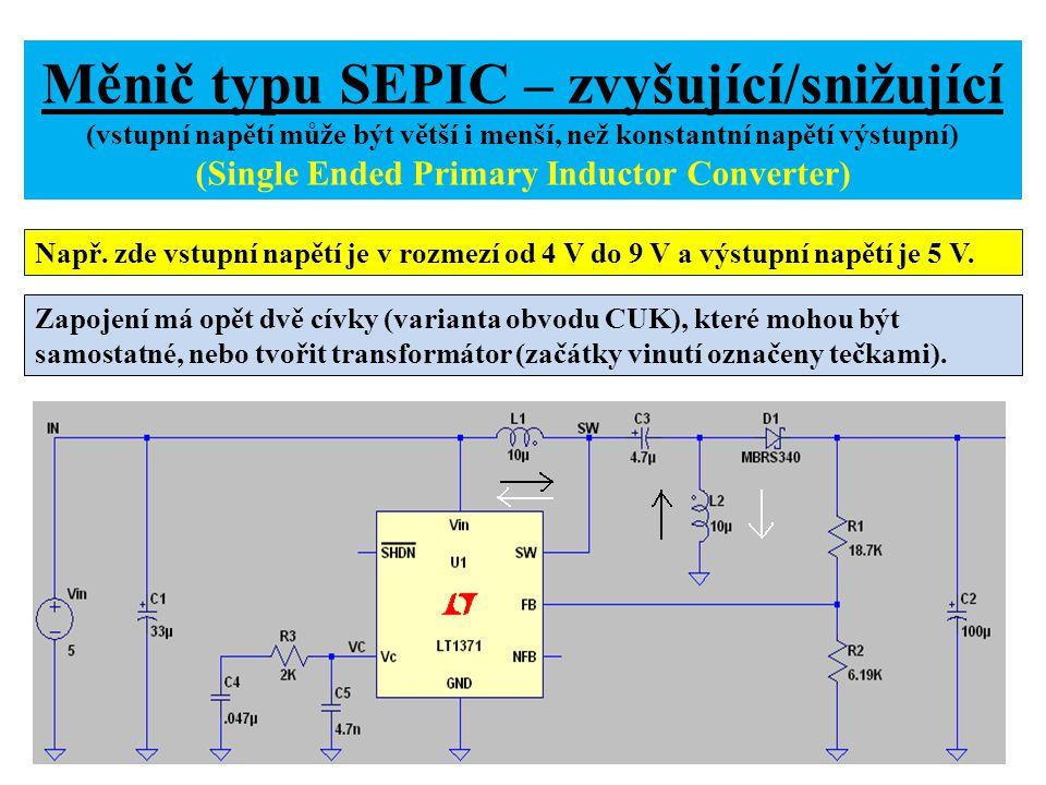 Měnič typu ZETA– snižující/zvyšující (vstupní napětí může být větší i menší, než konstantní napětí výstupní) Spínací tranzistor je zapojen mezi napájení U IN (kolektor tranzistoru NPN) a svorku SW (emitor tranzistoru NPN).