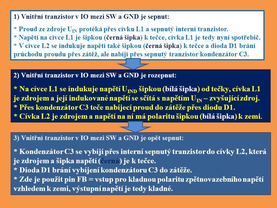 1) Vnitřní tranzistor v IO mezi SW a GND je sepnut: * Proud ze zdroje U IN protéká přes cívku L1 a sepnutý interní tranzistor.