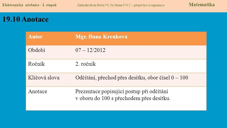 Elektronická učebnice - I. stupeň Základní škola Děčín VI, Na Stráni 879/2 – příspěvková organizace Matematika 19.10 Anotace AutorMgr. Dana Krenková O