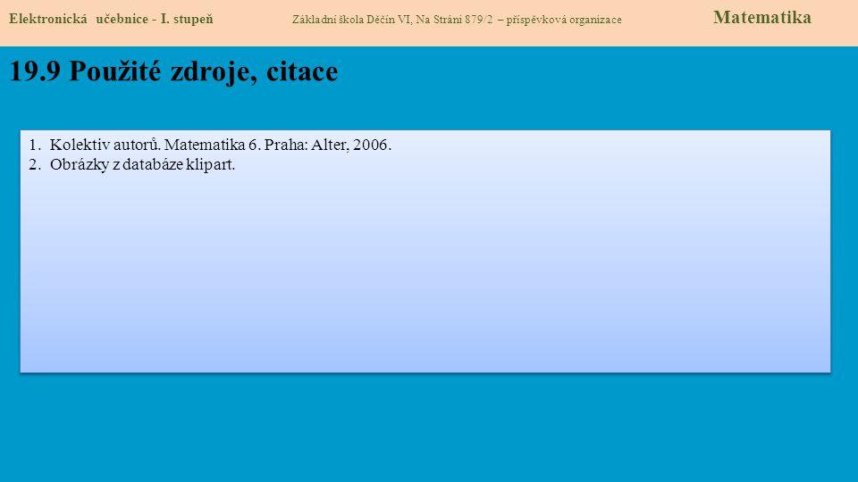 19.9 Použité zdroje, citace 1.Kolektiv autorů. Matematika 6.