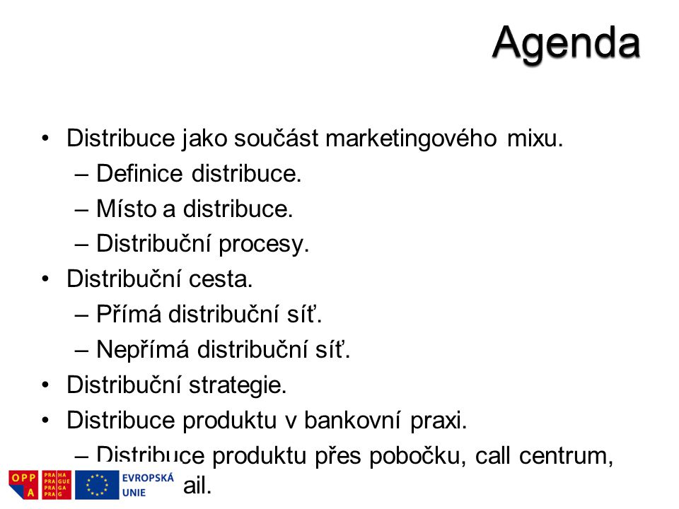 Distribuce jako součást marketingového mixu. –Definice distribuce. –Místo a distribuce. –Distribuční procesy. Distribuční cesta. –Přímá distribuční sí
