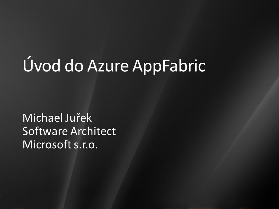 Úvod do Azure AppFabric Michael Juřek Software Architect Microsoft s.r.o.