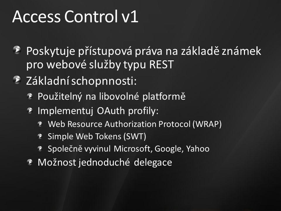 Access Control v1 Poskytuje přístupová práva na základě známek pro webové služby typu REST Základní schopnnosti: Použitelný na libovolné platformě Implementuj OAuth profily: Web Resource Authorization Protocol (WRAP) Simple Web Tokens (SWT) Společně vyvinul Microsoft, Google, Yahoo Možnost jednoduché delegace