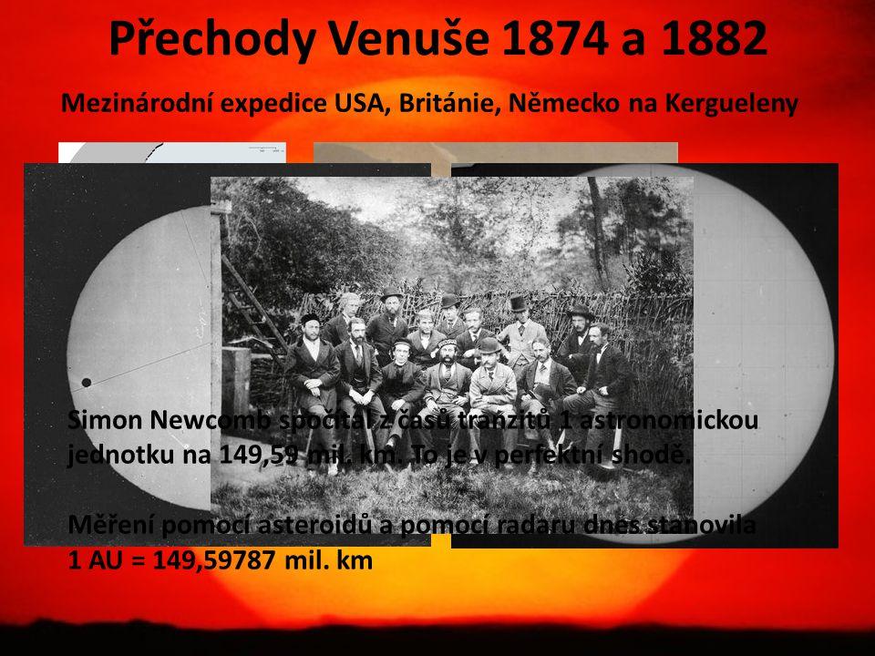 Přechody Venuše 1874 a 1882 Mezinárodní expedice USA, Británie, Německo na Kergueleny Simon Newcomb spočítal z časů tranzitů 1 astronomickou jednotku na 149,59 mil.