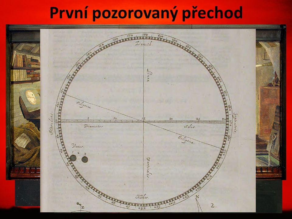První pozorovaný přechod 4. 12. 1639 Jeremiah Horrocks Předpověděl a pozoroval společně s Crabtreem