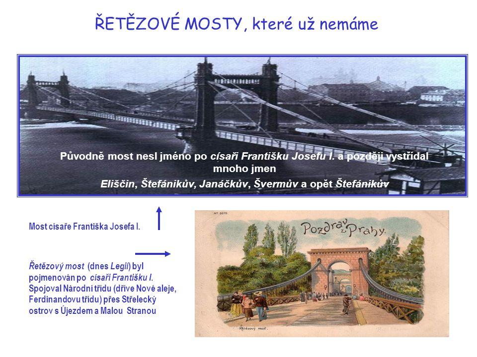 Most Legií – dříve 1. máje je sedmým mostem přes Vltavu na území města Prahy První řetězový most, který byl postaven v letech 1839 - 41 a stržen r. 18