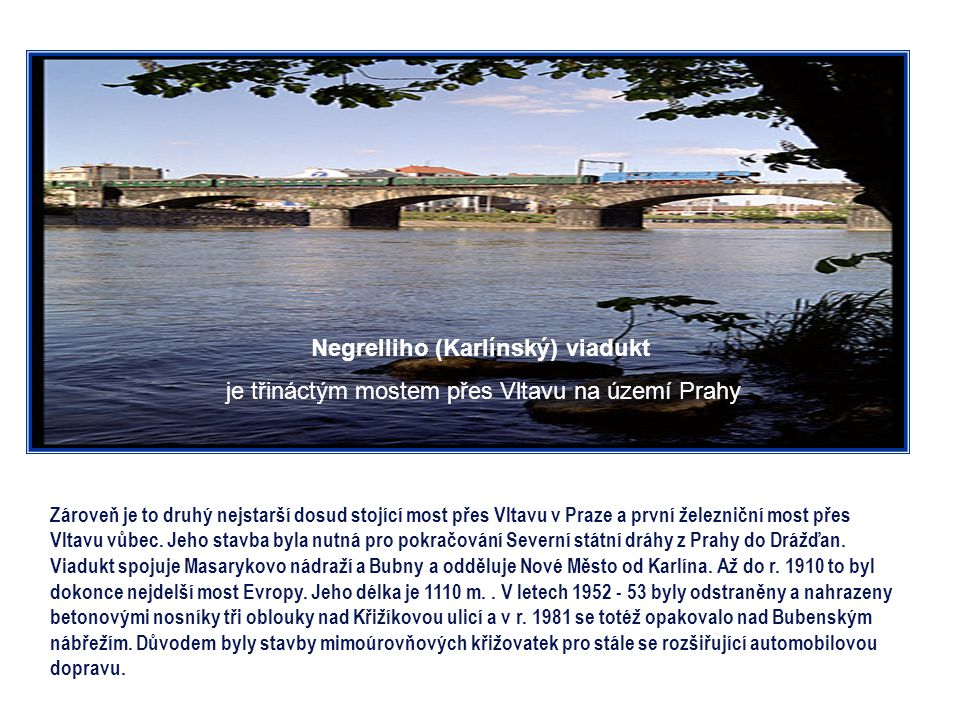 Hlávkův most je dvanáctý most přes Vltavu na území Prahy Je nejširším mostem v naší republice a prvním pražským betonovým mostem přes Vltavu Hlávkův m