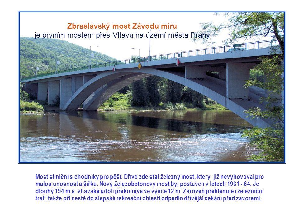 Zbraslavský most Závodu míru je prvním mostem přes Vltavu na území města Prahy Most silniční s chodníky pro pěší.