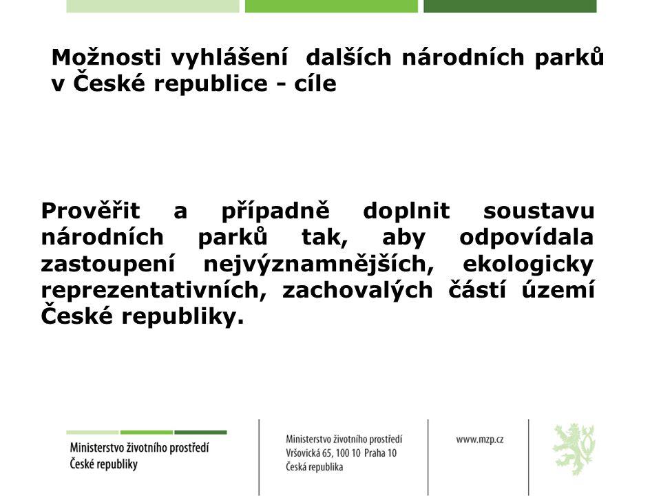 Možnosti vyhlášení dalších národních parků v České republice - cíle Prověřit a případně doplnit soustavu národních parků tak, aby odpovídala zastoupení nejvýznamnějších, ekologicky reprezentativních, zachovalých částí území České republiky.