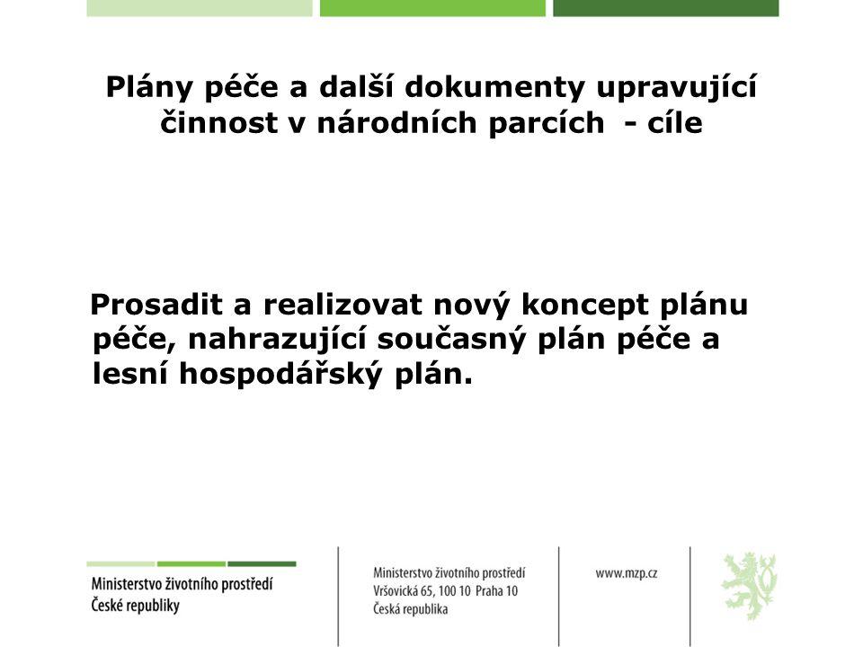 Plány péče a další dokumenty upravující činnost v národních parcích - cíle Prosadit a realizovat nový koncept plánu péče, nahrazující současný plán péče a lesní hospodářský plán.
