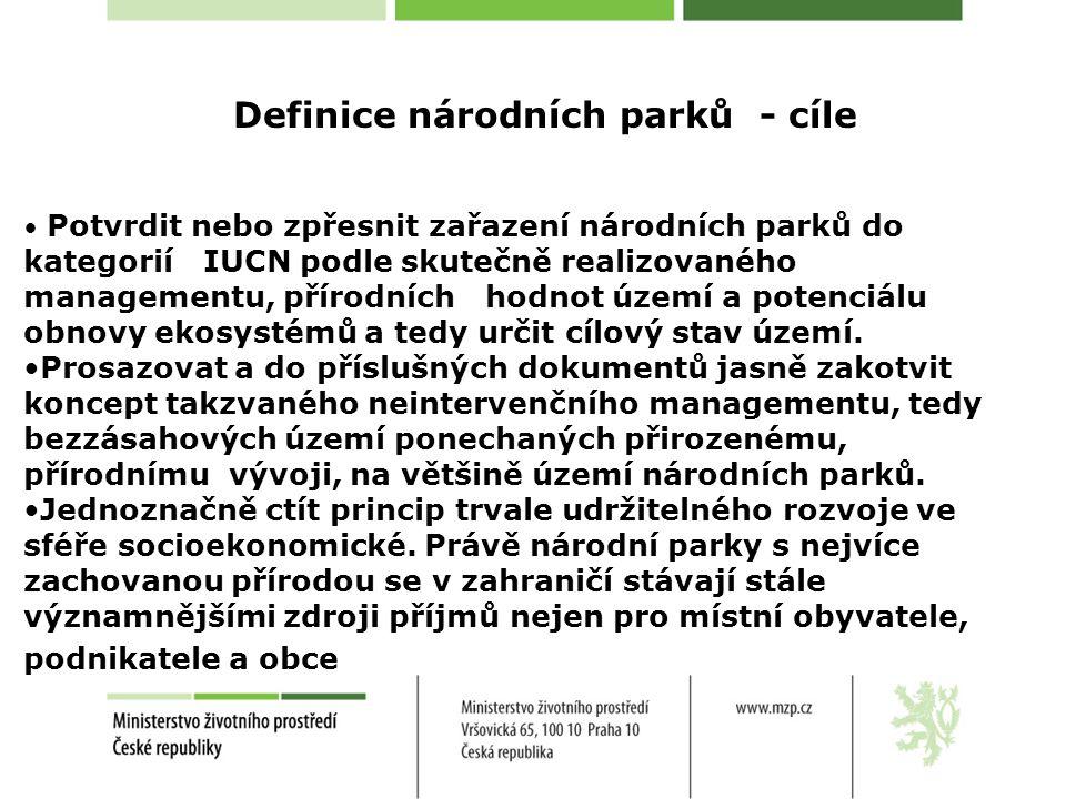 Definice národních parků - cíle Potvrdit nebo zpřesnit zařazení národních parků do kategorií IUCN podle skutečně realizovaného managementu, přírodních hodnot území a potenciálu obnovy ekosystémů a tedy určit cílový stav území.