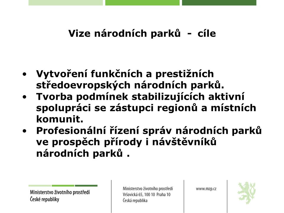 Vize národních parků - cíle Vytvoření funkčních a prestižních středoevropských národních parků.