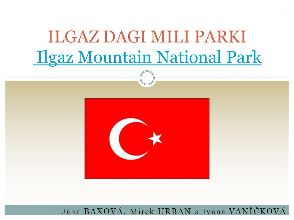 Jana BAXOVÁ, Mirek URBAN a Ivana VANÍČKOVÁ ILGAZ DAGI MILI PARKI Ilgaz Mountain National Park Ilgaz Mountain National Park