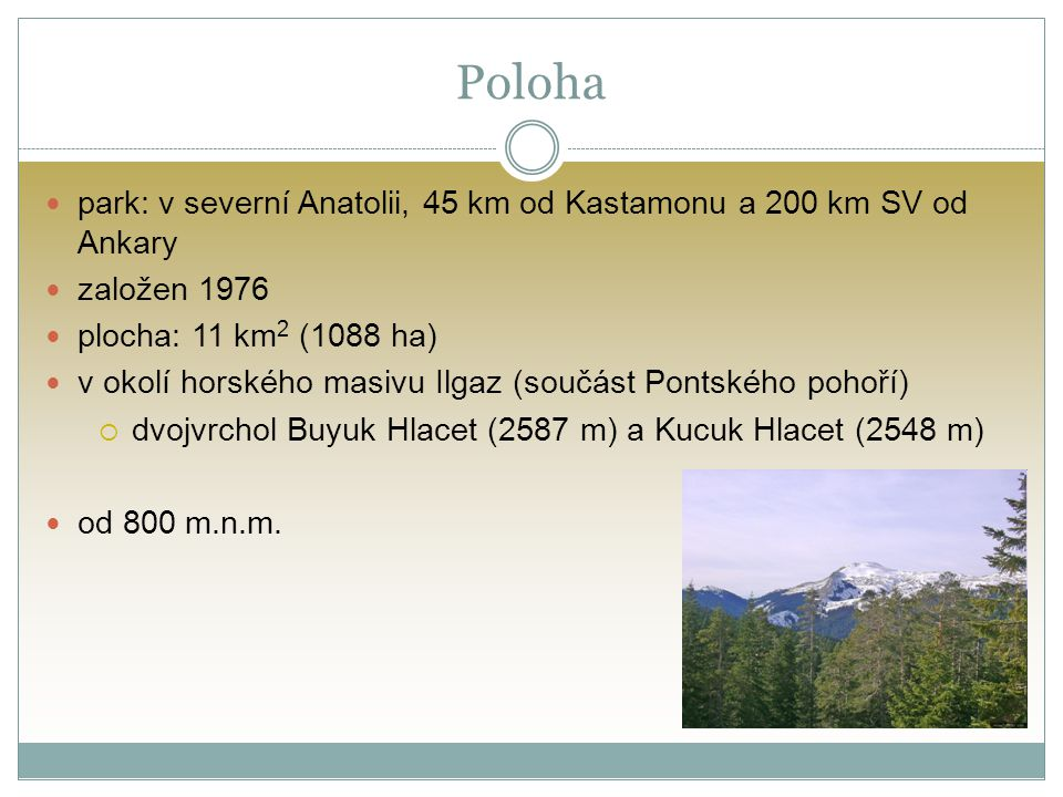 Poloha park: v severní Anatolii, 45 km od Kastamonu a 200 km SV od Ankary založen 1976 plocha: 11 km 2 (1088 ha) v okolí horského masivu Ilgaz (součás