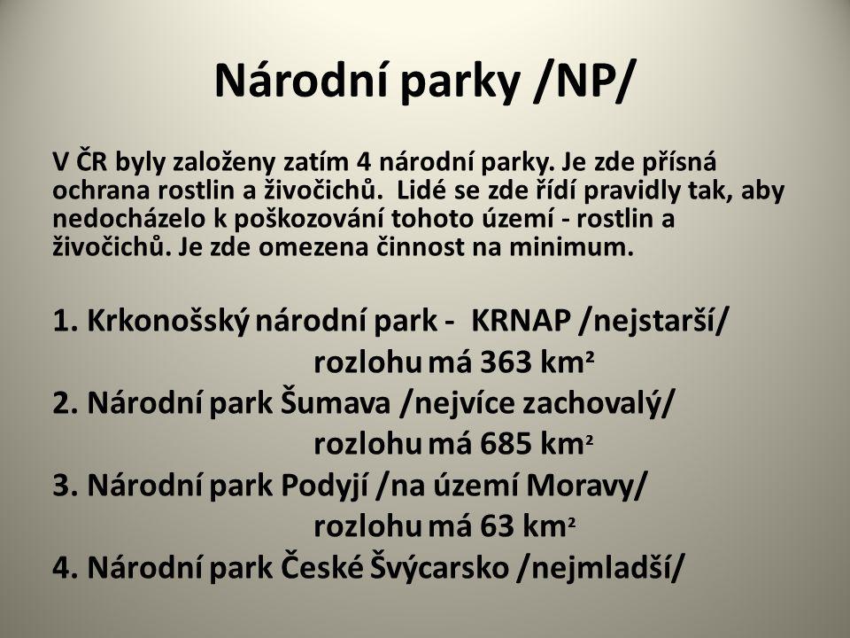 Národní parky /NP/ V ČR byly založeny zatím 4 národní parky. Je zde přísná ochrana rostlin a živočichů. Lidé se zde řídí pravidly tak, aby nedocházelo