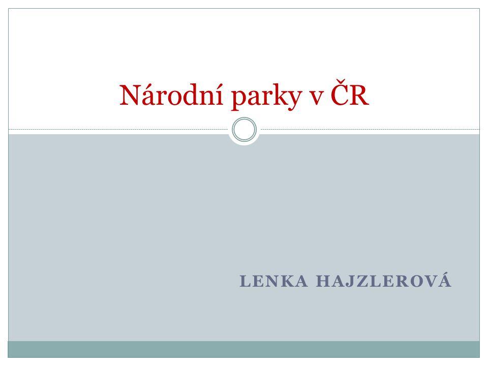 LENKA HAJZLEROVÁ Národní parky v ČR