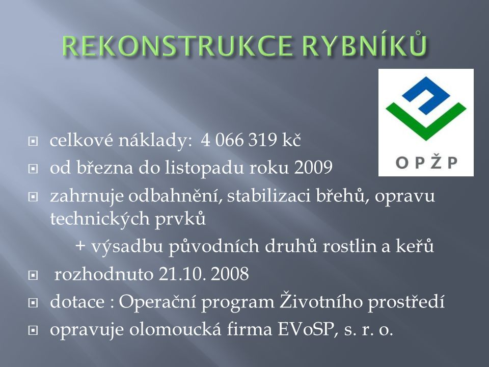  celkové náklady: 4 066 319 kč  od března do listopadu roku 2009  zahrnuje odbahnění, stabilizaci břehů, opravu technických prvků + výsadbu původní