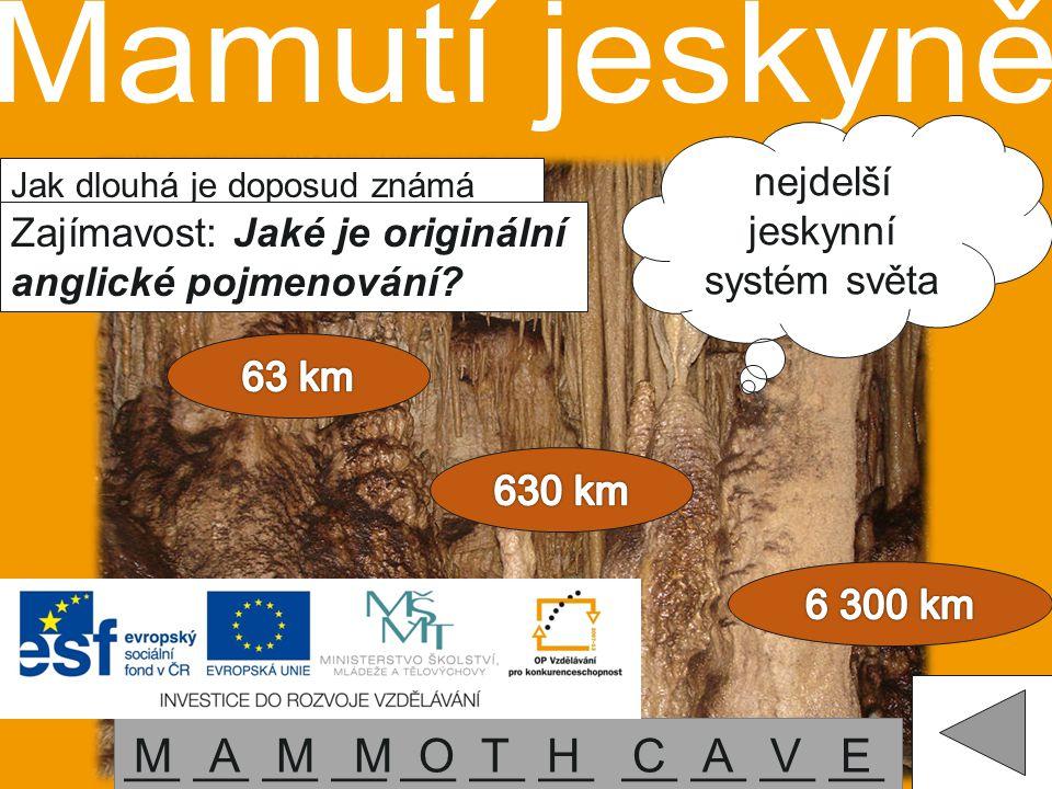 nejdelší jeskynní systém světa Jak dlouhá je doposud známá délka všech podzemních prostorů v jeskyni? Zajímavost: Jaké je originální anglické pojmenov