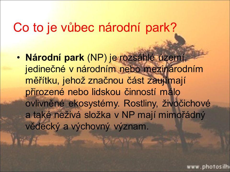 Co to je vůbec národní park? Národní park (NP) je rozsáhlé území, jedinečné v národním nebo mezinárodním měřítku, jehož značnou část zaujímají přiroze