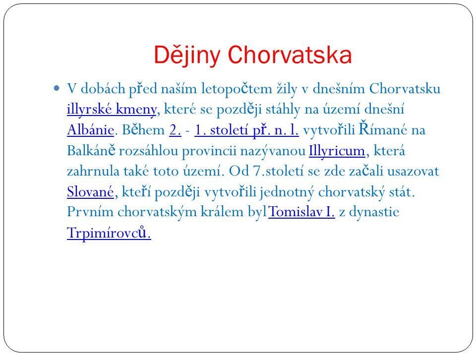 Dějiny Chorvatska V dobách p ř ed naším letopo č tem žily v dnešním Chorvatsku illyrské kmeny, které se pozd ě ji stáhly na území dnešní Albánie. B ě
