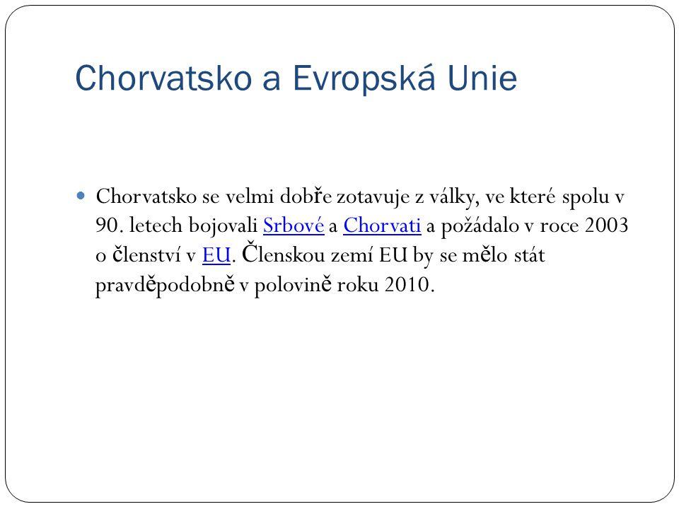 Chorvatsko a Evropská Unie Chorvatsko se velmi dob ř e zotavuje z války, ve které spolu v 90. letech bojovali Srbové a Chorvati a požádalo v roce 2003