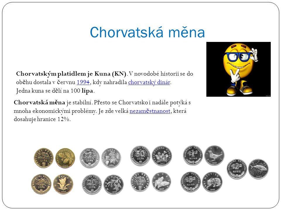 Chorvatská měna Chorvatská m ě na je stabilní. P ř esto se Chorvatsko i nadále potýká s mnoha ekonomickými problémy. Je zde velká nezam ě stnanost, kt