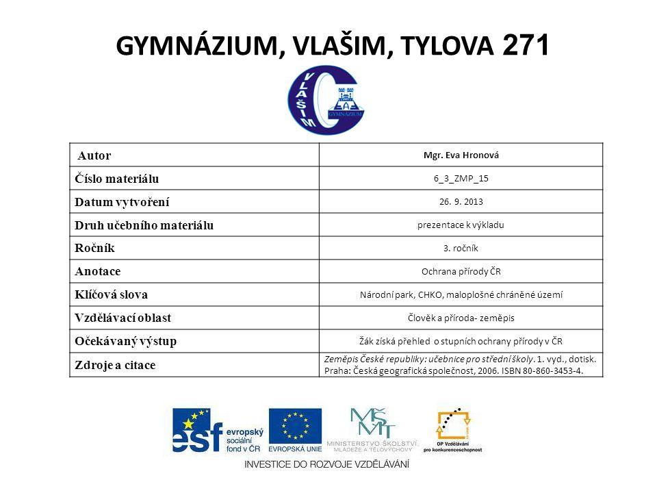 GYMNÁZIUM, VLAŠIM, TYLOVA 271 Autor Mgr. Eva Hronová Číslo materiálu 6_3_ZMP_15 Datum vytvoření 26. 9. 2013 Druh učebního materiálu prezentace k výkla
