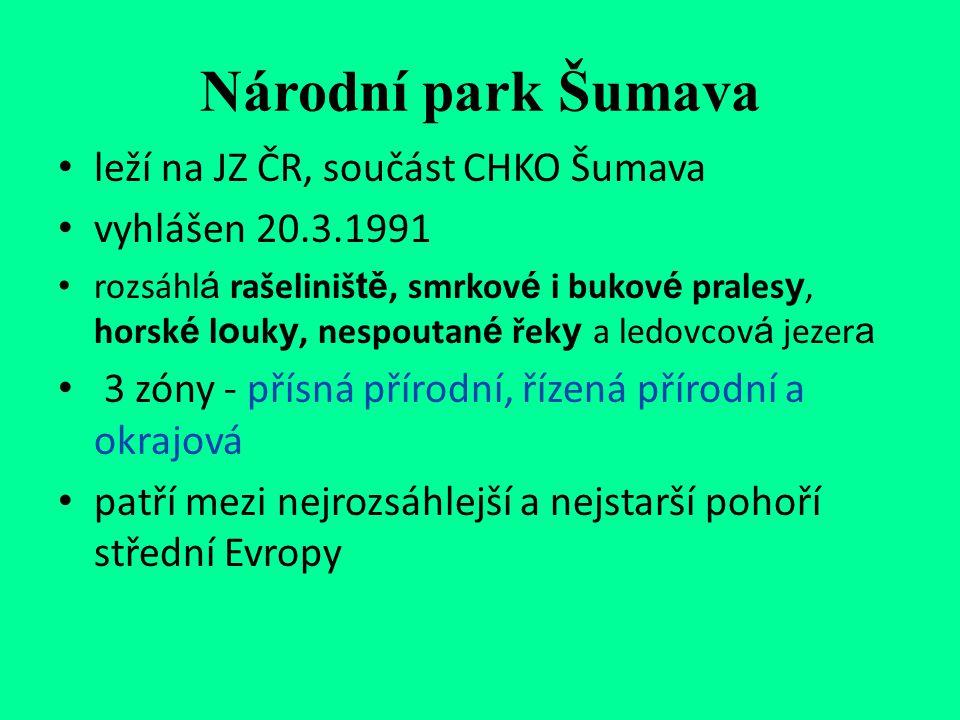 Národní park Šumava leží na JZ ČR, součást CHKO Šumava vyhlášen 20.3.1991 rozsáhl á rašeliniš tě, smrkov é i bukov é prales y, horsk é l o uk y, nespo