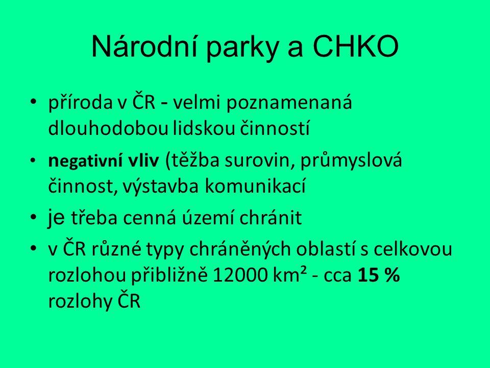 Národní parky a CHKO příroda v ČR - velmi poznamenaná dlouhodobou lidskou činností n egativn í vliv (těžba surovin, průmyslová činnost, výstavba komun